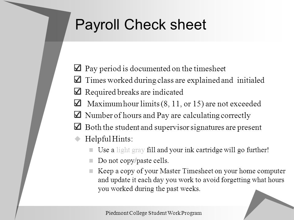 Piedmont College Student Work Program Payroll Check sheet Pay period is documented on the timesheet Times worked during class are explained and initia