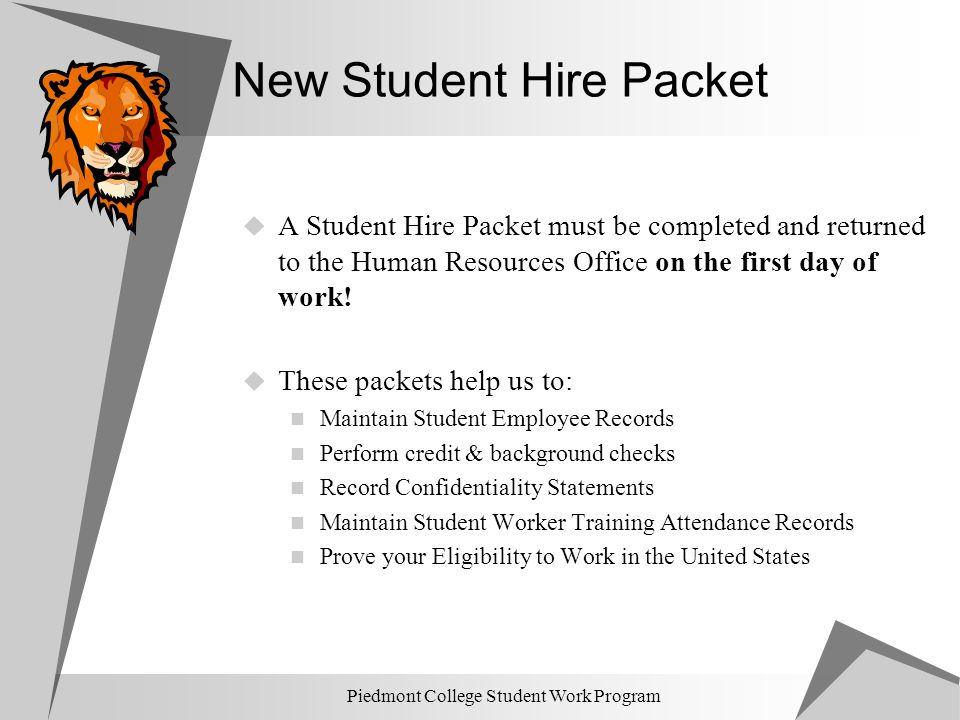 Piedmont College Student Work Program New Student Hire Packet  A Student Hire Packet must be completed and returned to the Human Resources Office on
