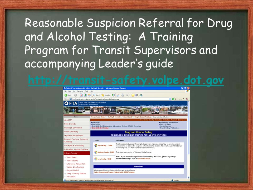 Reasonable Suspicion Referral for Drug and Alcohol Testing: A Training Program for Transit Supervisors and accompanying Leader's guide http://transit-safety.volpe.dot.gov