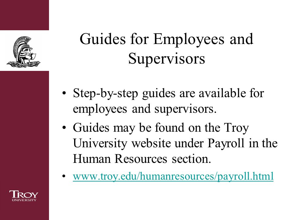 Guides for Employees and Supervisors Step-by-step guides are available for employees and supervisors.