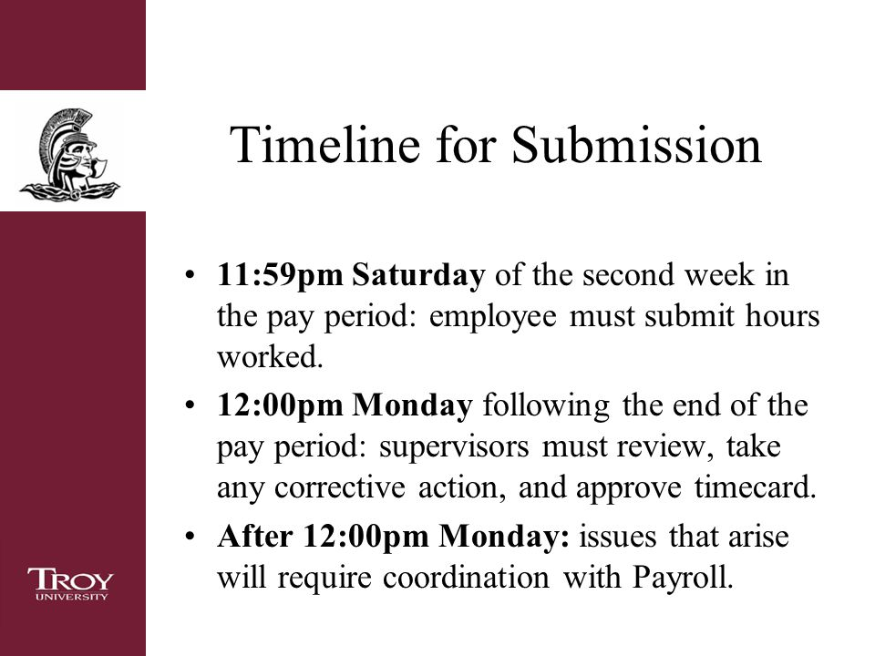 Timeline for Submission 11:59pm Saturday of the second week in the pay period: employee must submit hours worked.