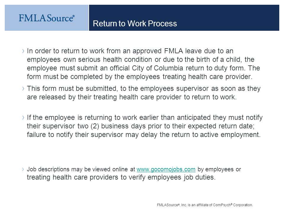 FMLASource ®, Inc. is an affiliate of ComPsych ® Corporation. Return to Work Process › In order to return to work from an approved FMLA leave due to a