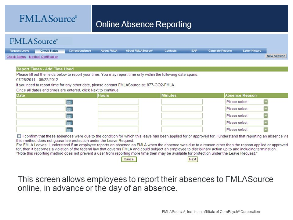 FMLASource ®, Inc. is an affiliate of ComPsych ® Corporation. Online Absence Reporting This screen allows employees to report their absences to FMLASo