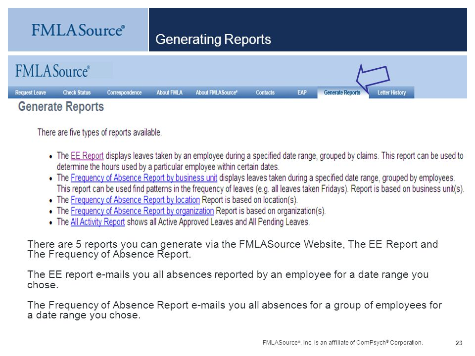 FMLASource ®, Inc. is an affiliate of ComPsych ® Corporation. 23 Generating Reports There are 5 reports you can generate via the FMLASource Website, T