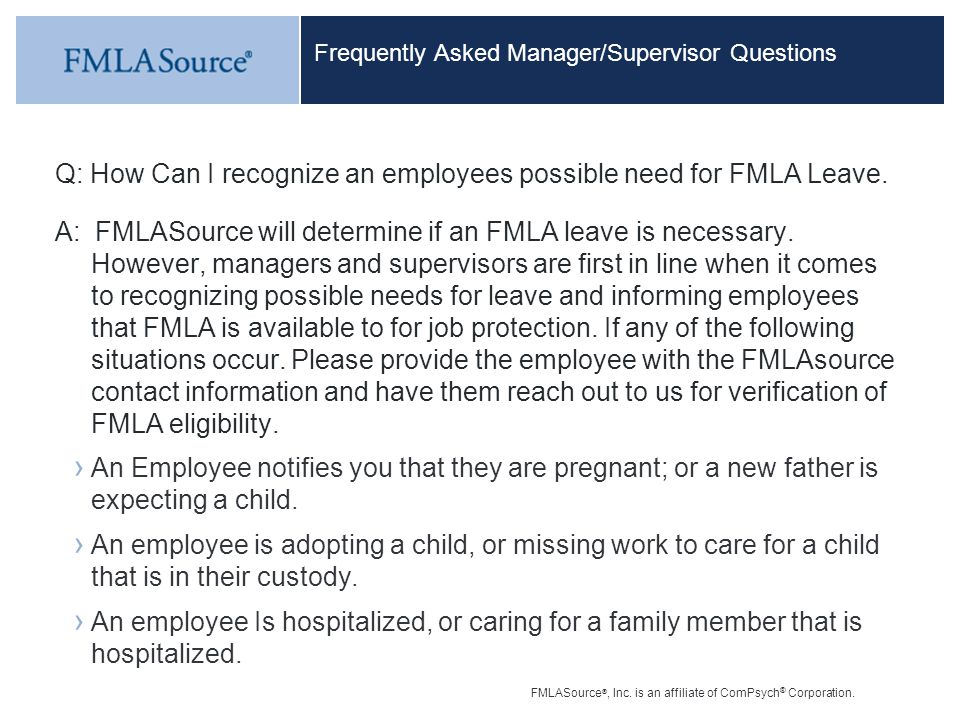 FMLASource ®, Inc. is an affiliate of ComPsych ® Corporation. Frequently Asked Manager/Supervisor Questions Q: How Can I recognize an employees possib