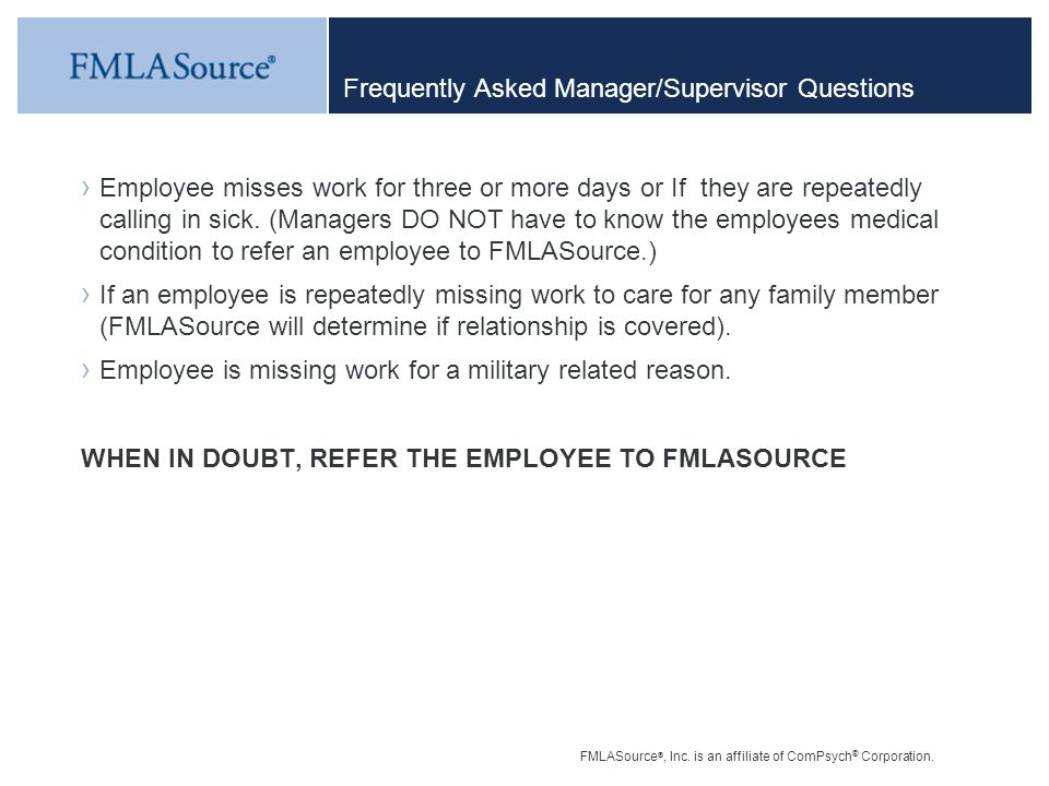 FMLASource ®, Inc. is an affiliate of ComPsych ® Corporation. Frequently Asked Manager/Supervisor Questions › Employee misses work for three or more d