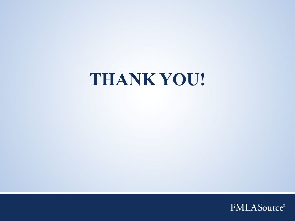 FMLASource ®, Inc. is an affiliate of ComPsych ® Corporation. THANK YOU!