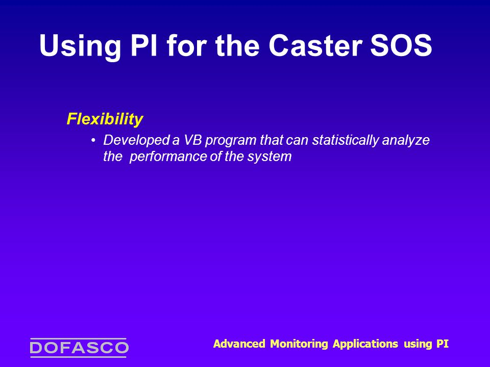 Using PI for the Caster SOS Flexibility Developed a VB program that can statistically analyze the performance of the system