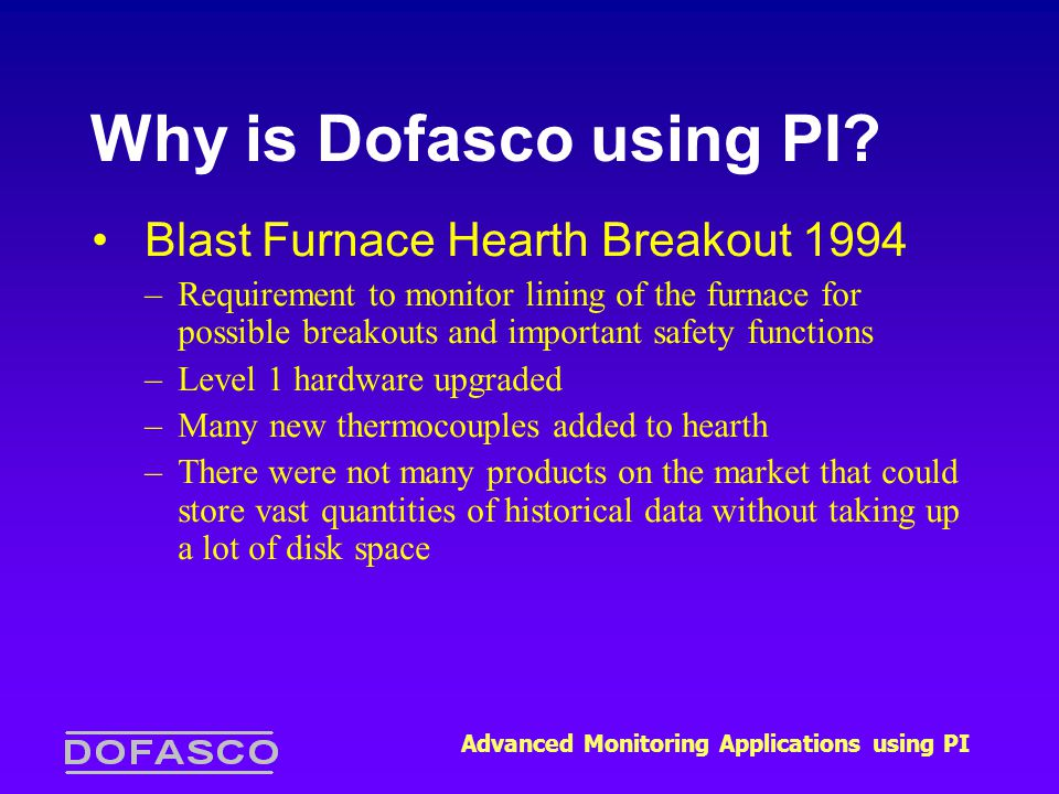 Advanced Monitoring Applications using PI Why is Dofasco using PI.