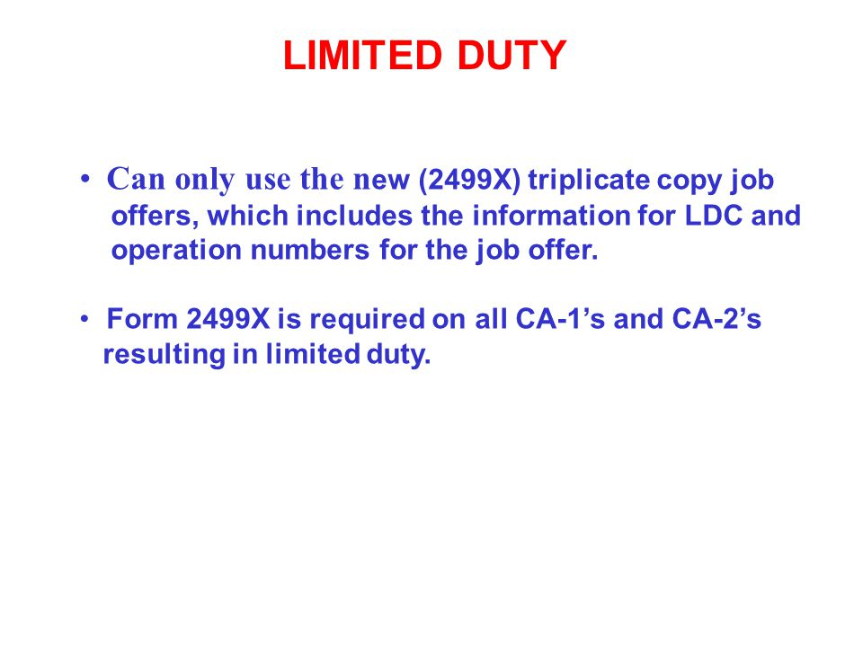LIMITED DUTY Can only use the n ew (2499X) triplicate copy job offers, which includes the information for LDC and operation numbers for the job offer.