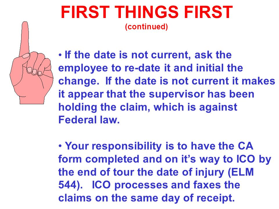 FIRST THINGS FIRST (continued) If the date is not current, ask the employee to re-date it and initial the change. If the date is not current it makes