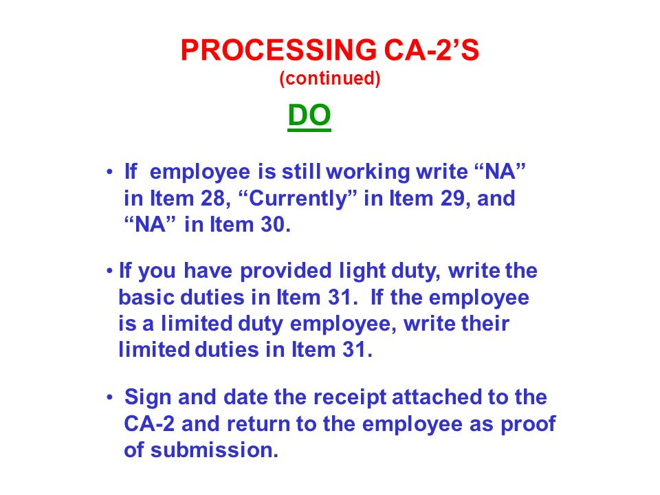 PROCESSING CA-2'S (continued) DO If employee is still working write NA in Item 28, Currently in Item 29, and NA in Item 30.