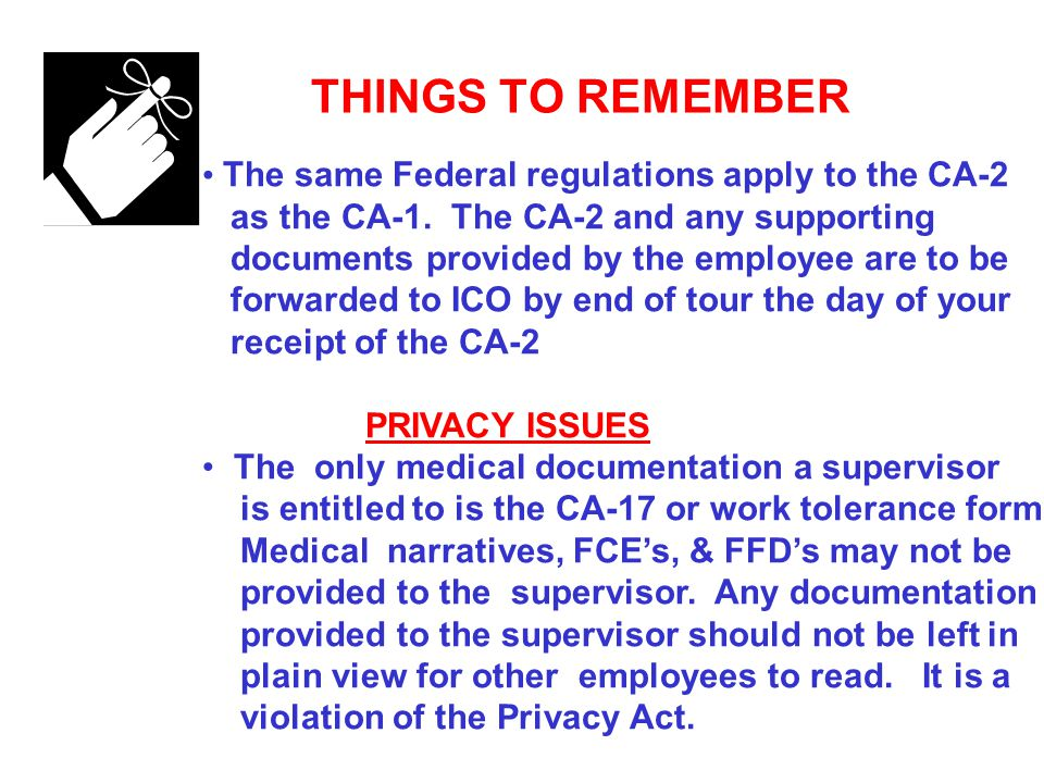 THINGS TO REMEMBER The same Federal regulations apply to the CA-2 as the CA-1.