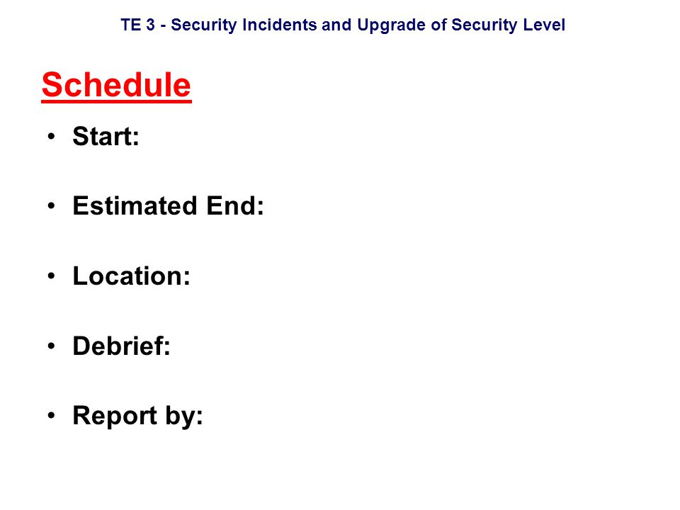 TE 3 - Security Incidents and Upgrade of Security Level Aim To enhance the proficiency of the port facility security team in responses to security incidents and upgrading of Security Level.