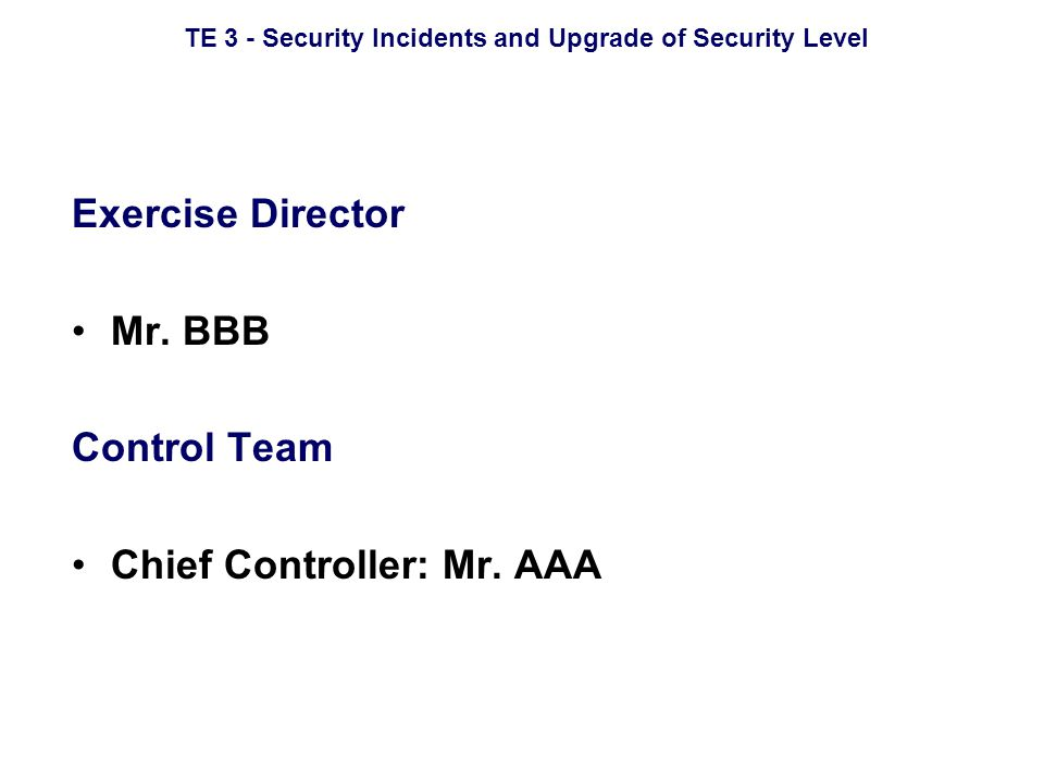 TE 3 - Security Incidents and Upgrade of Security Level Controllers Designated Authority CCTV guard Security Guard SSO Guard at Wharf Police Chief Canteen Operator