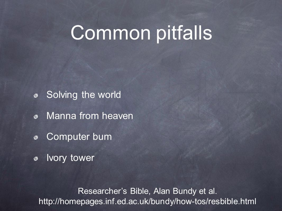Common pitfalls Solving the world Manna from heaven Computer bum Ivory tower Researcher's Bible, Alan Bundy et al.