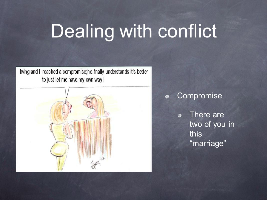 Dealing with conflict Compromise There are two of you in this marriage
