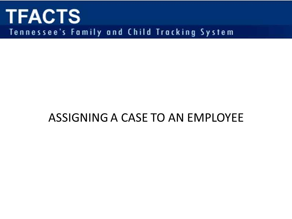 Assigning Cases The DCS Regional Placement Service Division worker will assign all cases to a provider supervisor as determined by a provider.