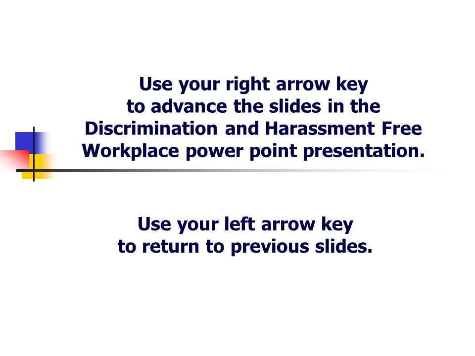 Workplace Harassment is Unwelcome, unwanted or offensive conduct based on or because of an employee's protected class status.