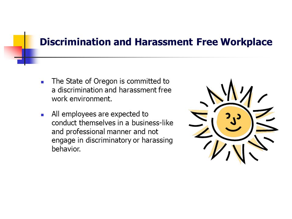 Discrimination and Harassment Free Workplace If I tell my manager I am being harassed my manager can guarantee my name will be kept out of it.