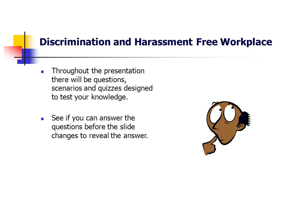 Discrimination and Harassment Free Workplace Policy 50.010.01 and this presentation cover three types of illegal, prohibited behavior: 1.