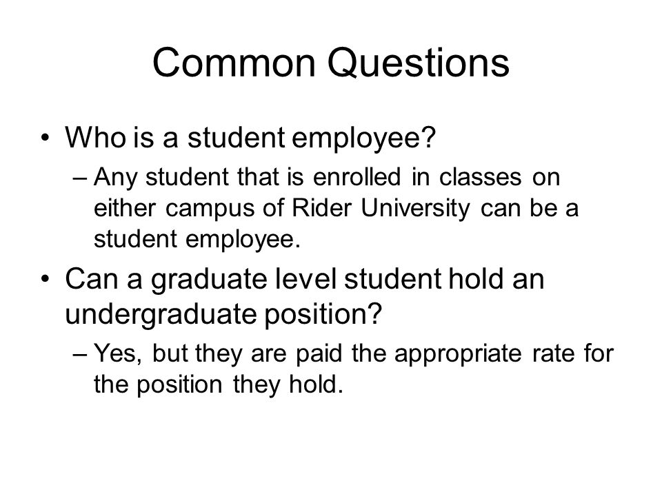 Common Questions Who is a student employee.