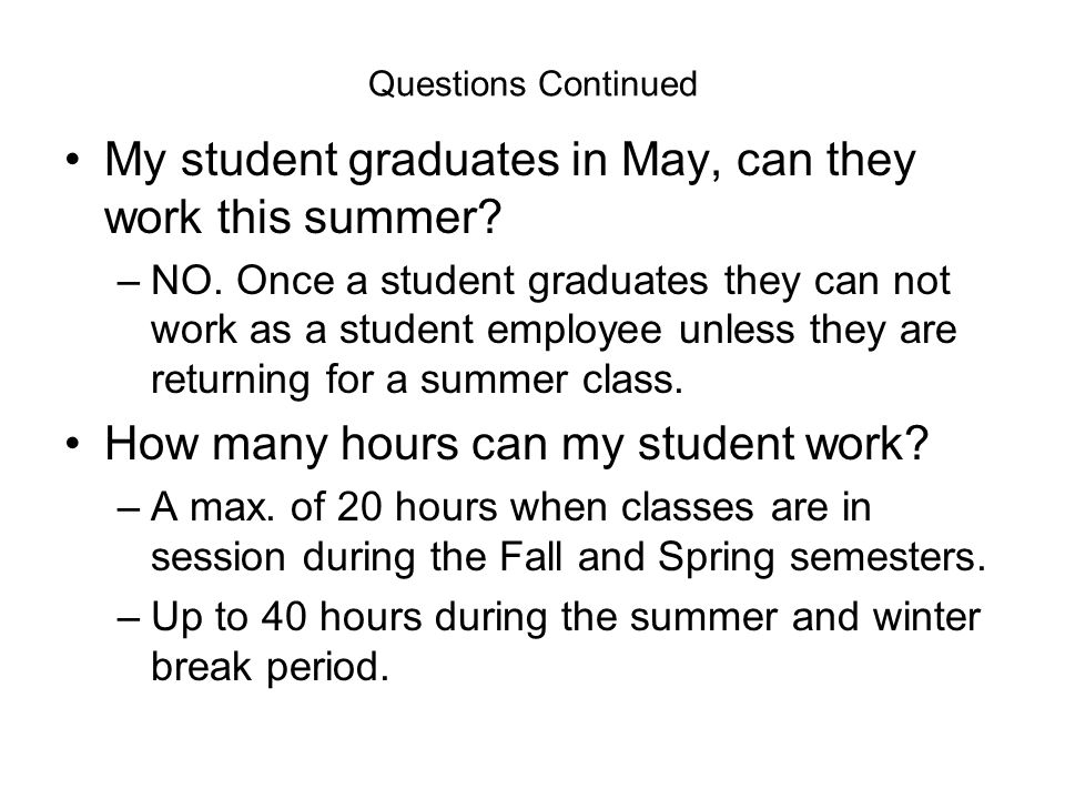 Questions Continued My student graduates in May, can they work this summer.