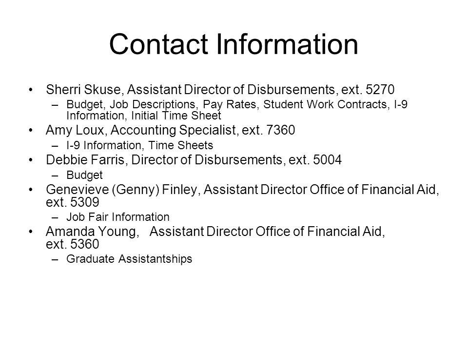 Contact Information Sherri Skuse, Assistant Director of Disbursements, ext. 5270 –Budget, Job Descriptions, Pay Rates, Student Work Contracts, I-9 Inf