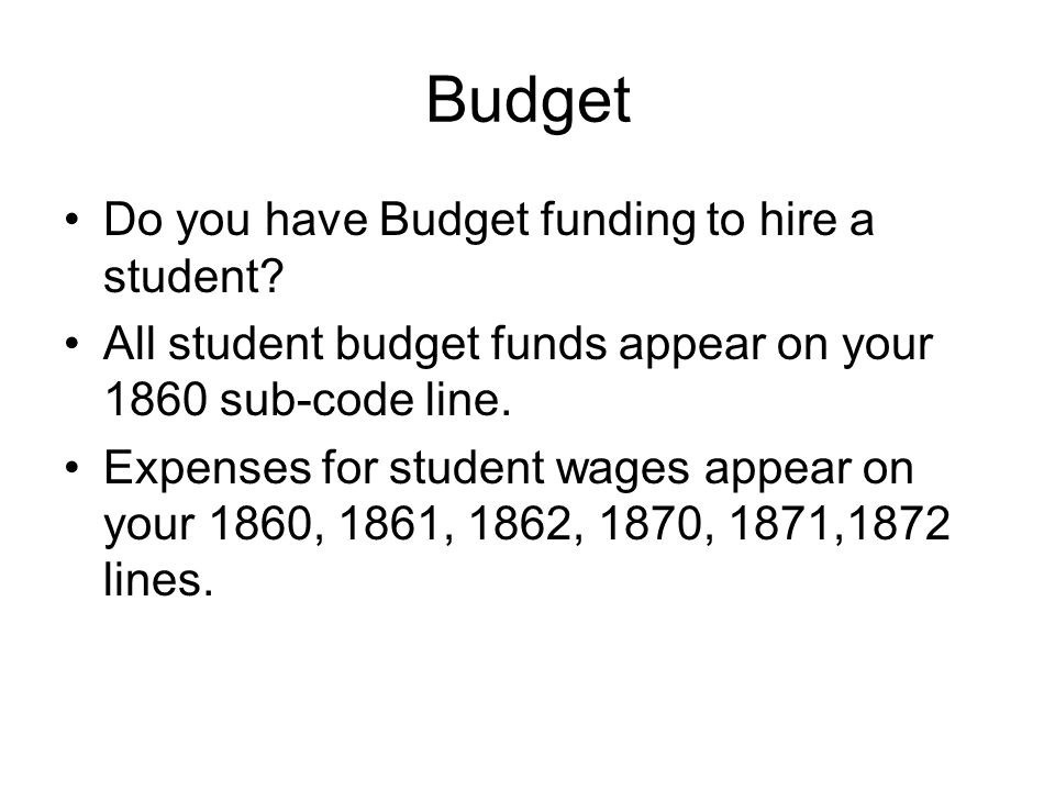 Budget Do you have Budget funding to hire a student.