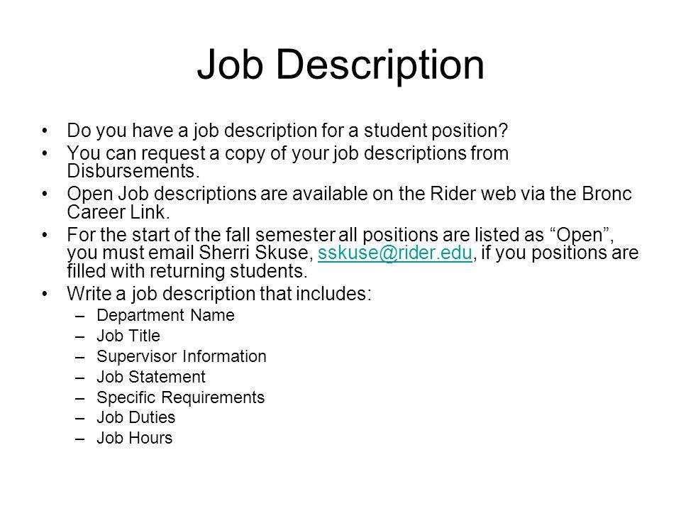 Job Description Do you have a job description for a student position? You can request a copy of your job descriptions from Disbursements. Open Job des