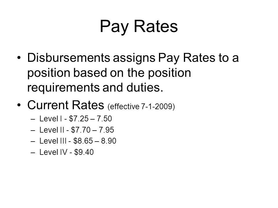 Pay Rates Disbursements assigns Pay Rates to a position based on the position requirements and duties.