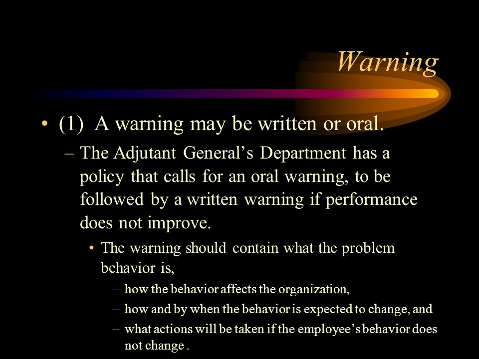 Warning (1) A warning may be written or oral. –The Adjutant General's Department has a policy that calls for an oral warning, to be followed by a writ