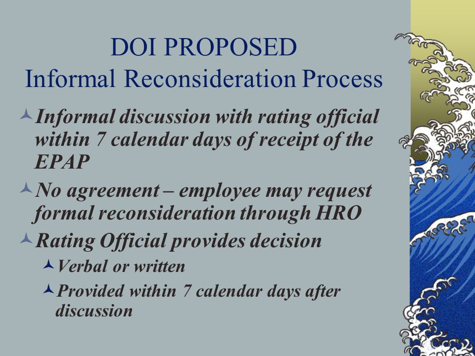 DOI PROPOSED Informal Reconsideration Process Informal discussion with rating official within 7 calendar days of receipt of the EPAP No agreement – em