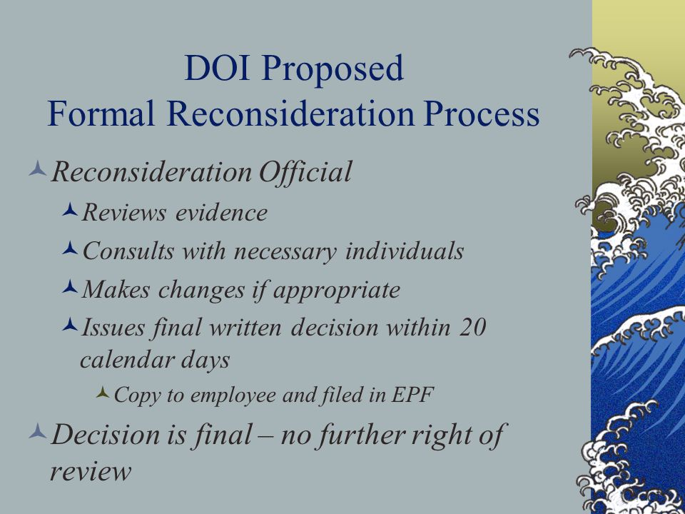DOI Proposed Formal Reconsideration Process Reconsideration Official Reviews evidence Consults with necessary individuals Makes changes if appropriate
