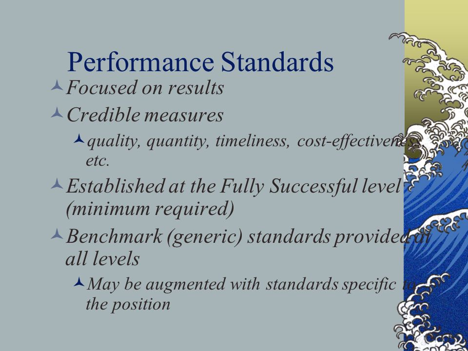 Part E: Critical Elements and Performance Standards: List below each of the employee's critical elements (at least one, but no more than 5) and their corresponding performance standards.