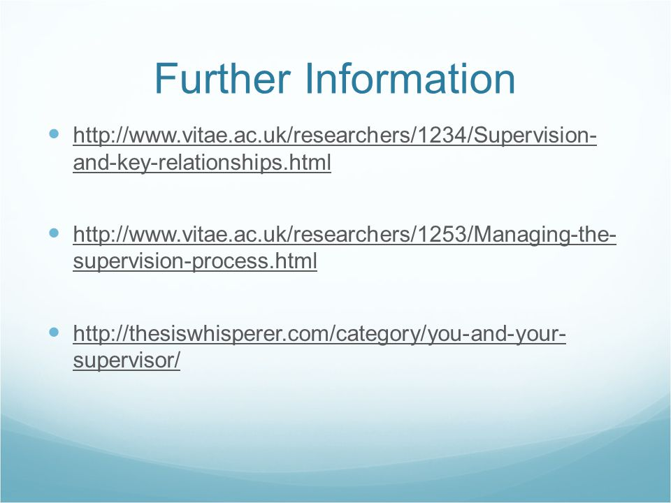 Further Information http://www.vitae.ac.uk/researchers/1234/Supervision- and-key-relationships.html http://www.vitae.ac.uk/researchers/1253/Managing-t