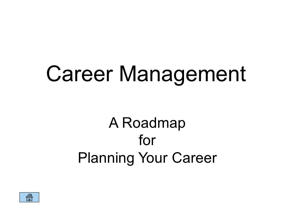 Career Management A Roadmap for Planning Your Career