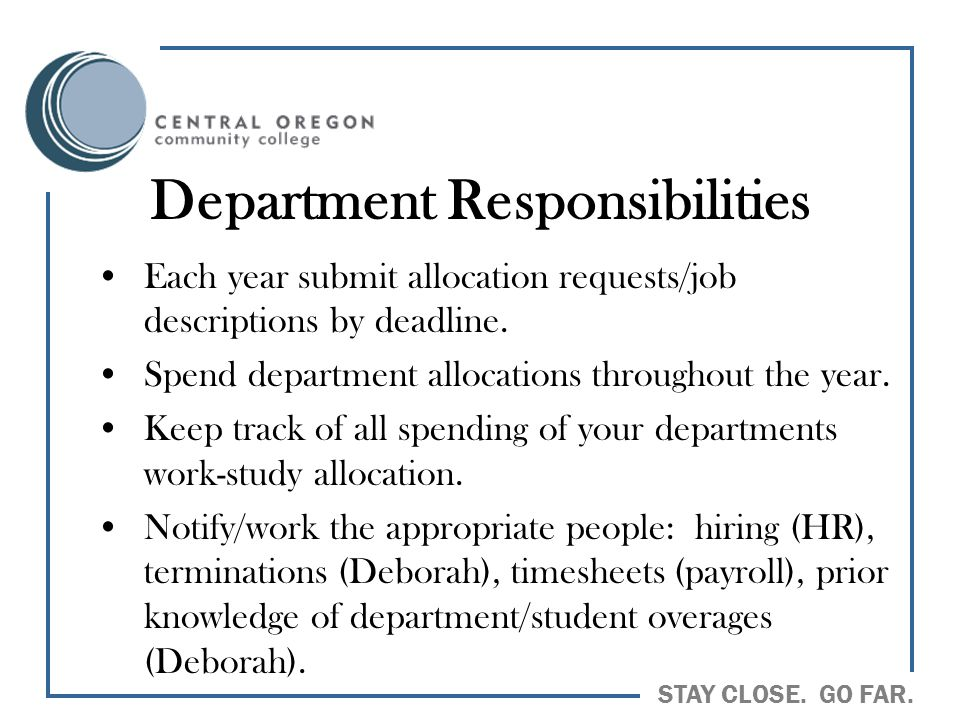 STAY CLOSE. GO FAR. Department Responsibilities Each year submit allocation requests/job descriptions by deadline. Spend department allocations throug