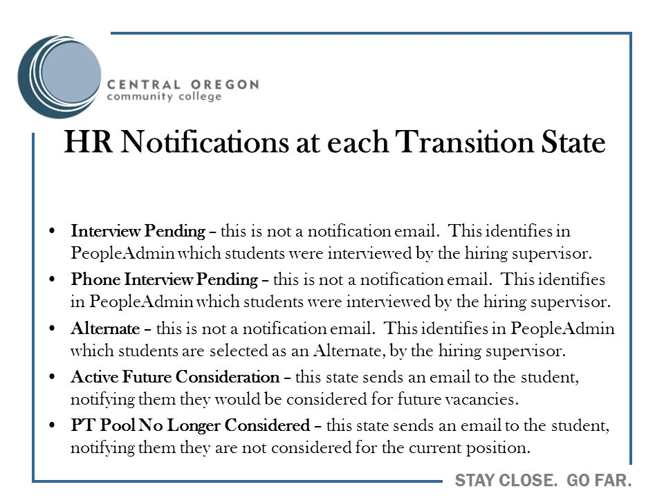 STAY CLOSE. GO FAR. HR Notifications at each Transition State Interview Pending – this is not a notification email. This identifies in PeopleAdmin whi