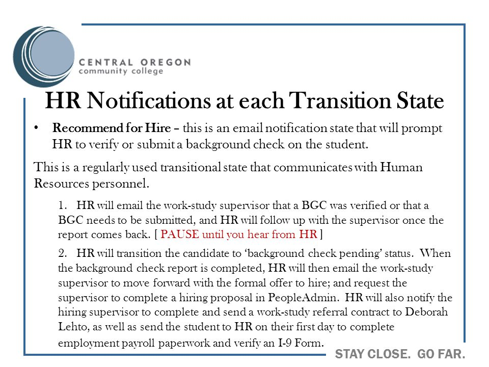 STAY CLOSE. GO FAR. HR Notifications at each Transition State Recommend for Hire – this is an email notification state that will prompt HR to verify o