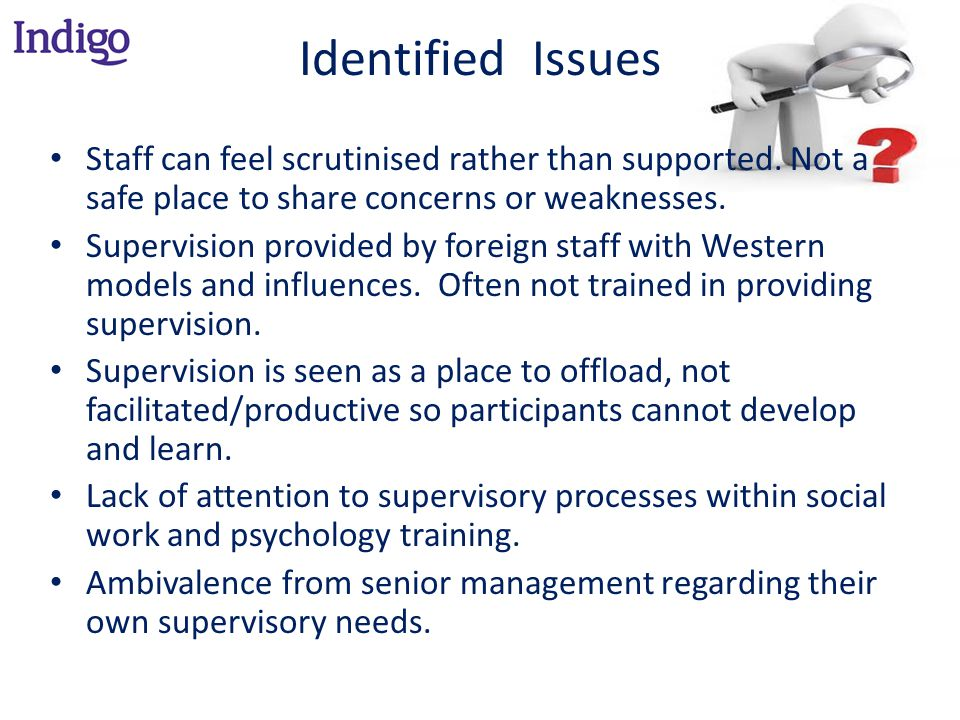 Identified Issues Staff can feel scrutinised rather than supported.