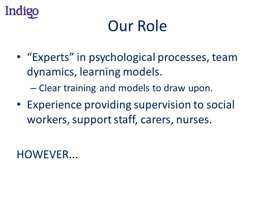 """Our Role """"Experts"""" in psychological processes, team dynamics, learning models. – Clear training and models to draw upon. Experience providing supervis"""