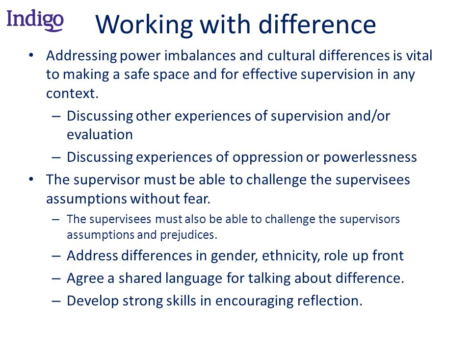 Working with difference Addressing power imbalances and cultural differences is vital to making a safe space and for effective supervision in any context.