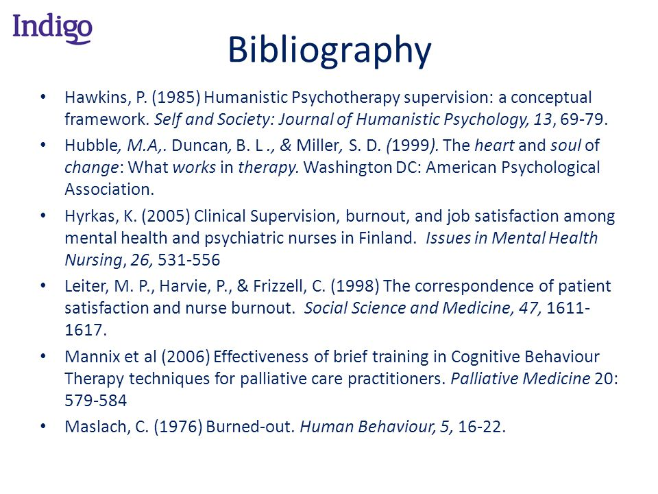 Bibliography Hawkins, P. (1985) Humanistic Psychotherapy supervision: a conceptual framework. Self and Society: Journal of Humanistic Psychology, 13,