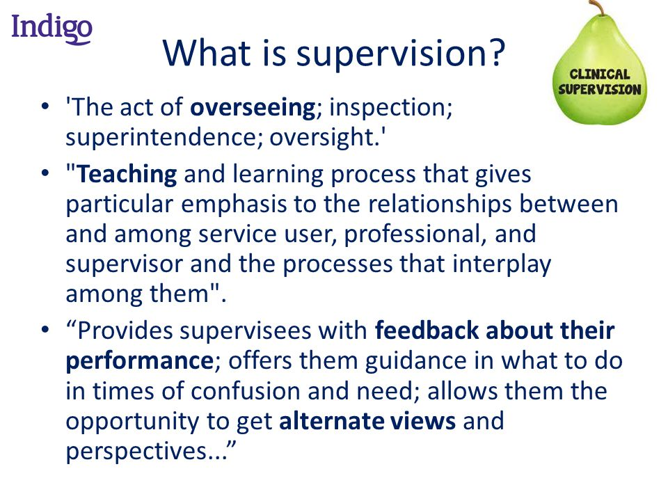 What is supervision? 'The act of overseeing; inspection; superintendence; oversight.'