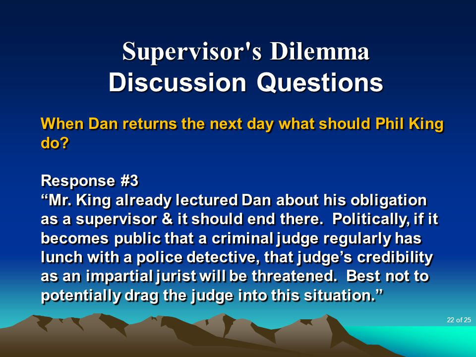 "Supervisor's Dilemma Discussion Questions When Dan returns the next day what should Phil King do? Response #3 ""Mr. King already lectured Dan about his"