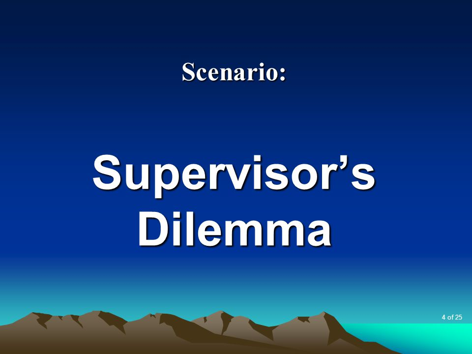 Scenario: Supervisor's Dilemma 4 of 25