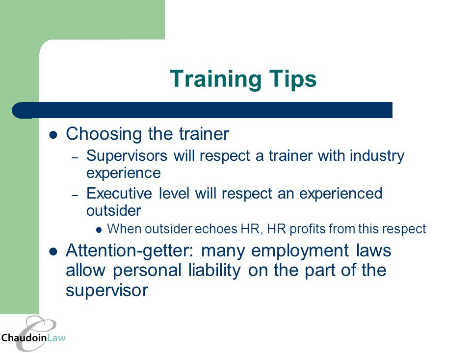 Training Tips Choosing the trainer – Supervisors will respect a trainer with industry experience – Executive level will respect an experienced outside