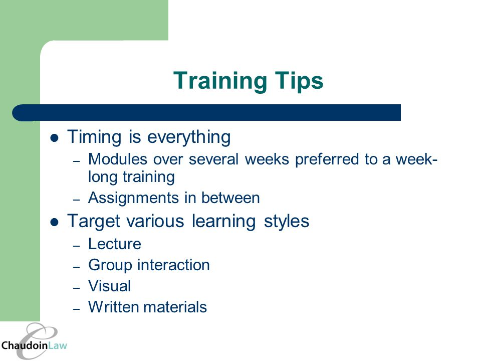 Training Tips Timing is everything – Modules over several weeks preferred to a week- long training – Assignments in between Target various learning st