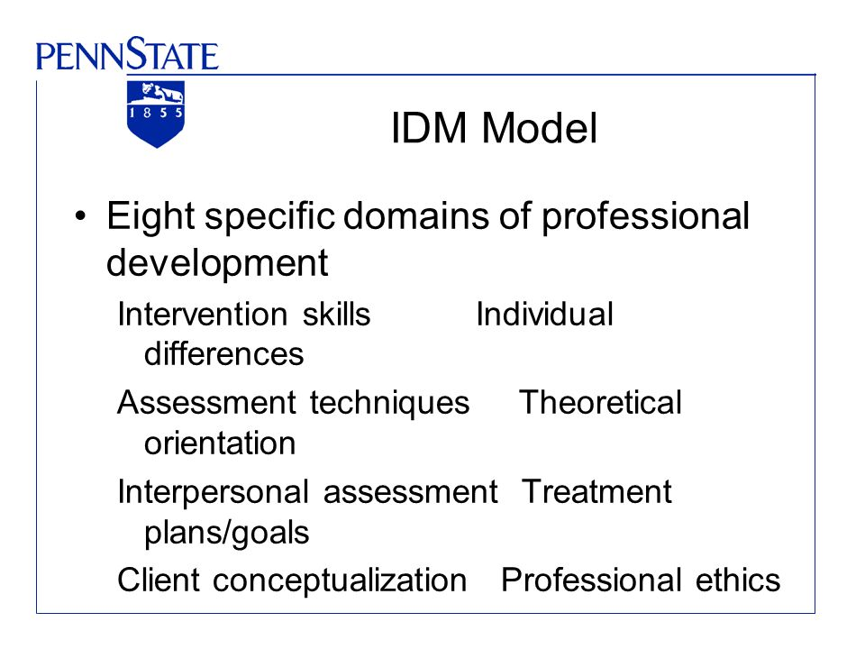 IDM Model Eight specific domains of professional development Intervention skills Individual differences Assessment techniques Theoretical orientation